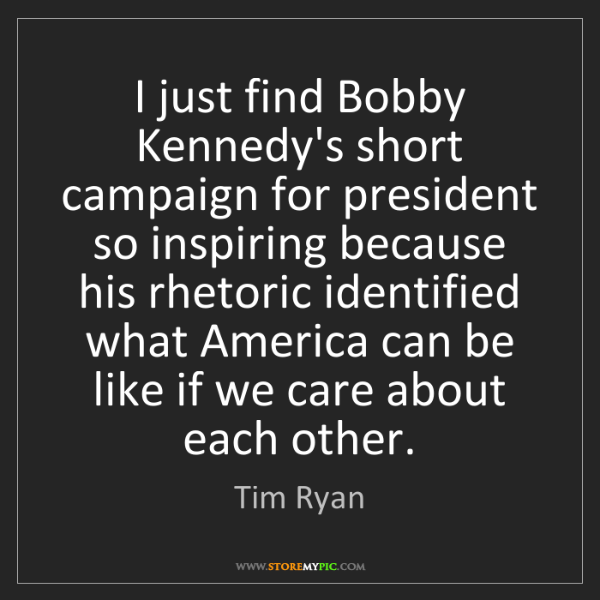Tim Ryan: I just find Bobby Kennedy's short campaign for president...