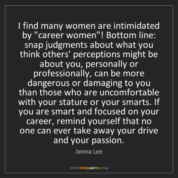 """Jenna Lee: I find many women are intimidated by """"career women""""!..."""
