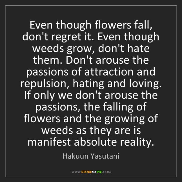 Hakuun Yasutani: Even though flowers fall, don't regret it. Even though...