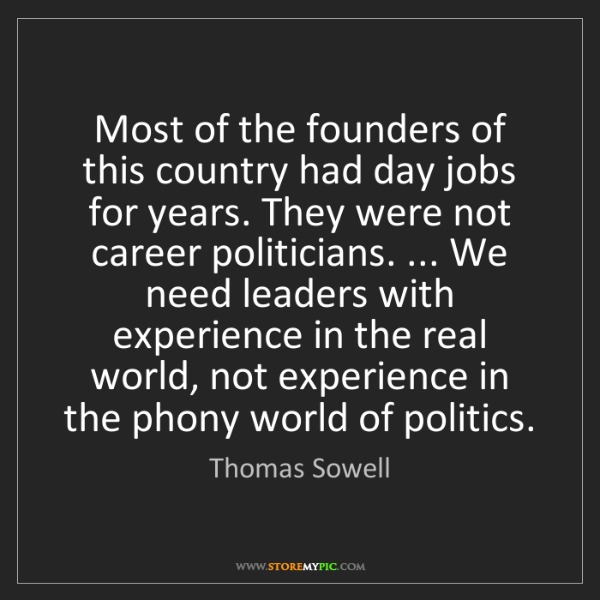 Thomas Sowell: Most of the founders of this country had day jobs for...
