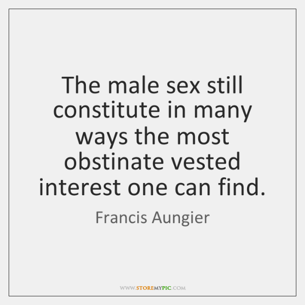 The male sex still constitute in many ways the most obstinate vested ...
