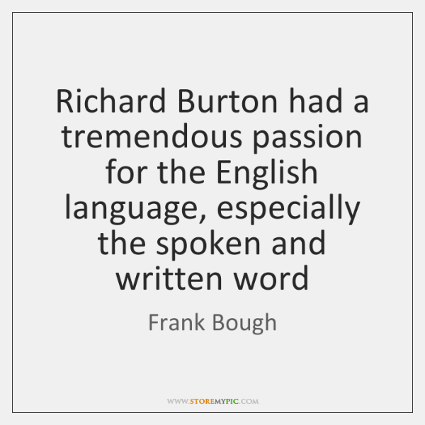 Richard Burton had a tremendous passion for the English language, especially the ...