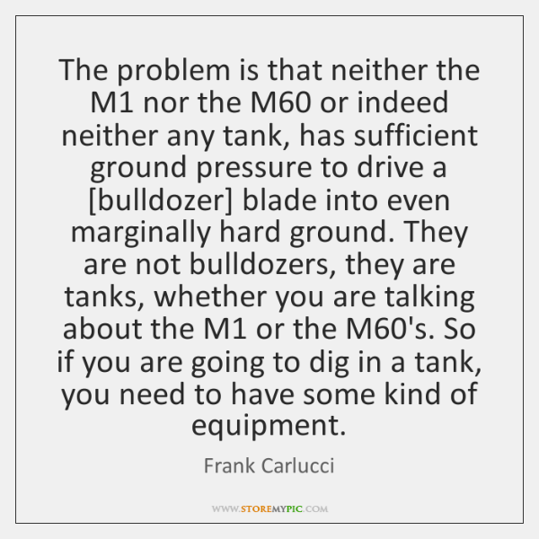 The problem is that neither the M1 nor the M60 or indeed ...