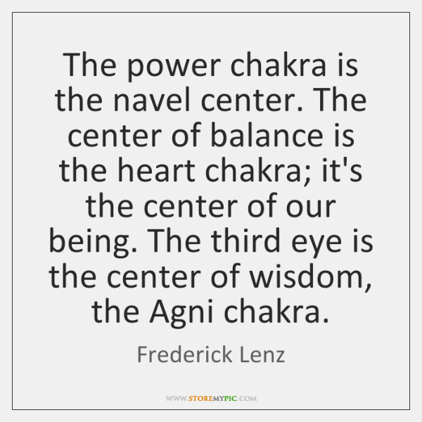 The power chakra is the navel center. The center of balance is ...