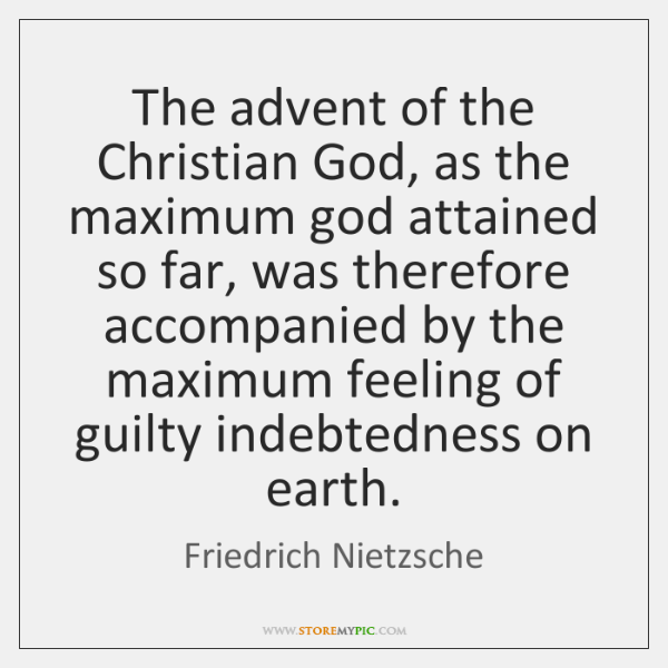 The advent of the Christian God, as the maximum god attained so ...