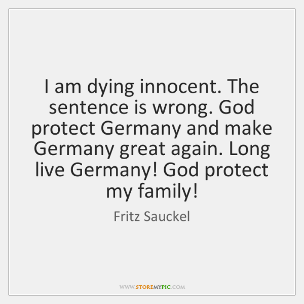 I Am Dying Innocent The Sentence Is Wrong God Protect Germany And