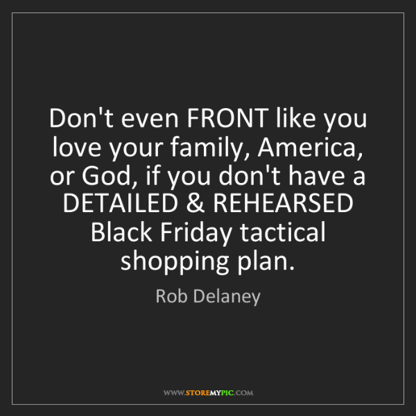 Rob Delaney: Don't even FRONT like you love your family, America,...