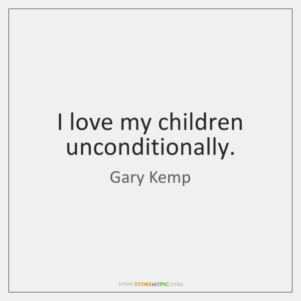 Awesome Quotes About Loving Children Unconditionally