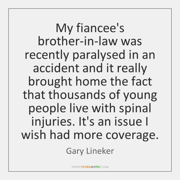 My fiancee's brother-in-law was recently paralysed in an accident and it really ...