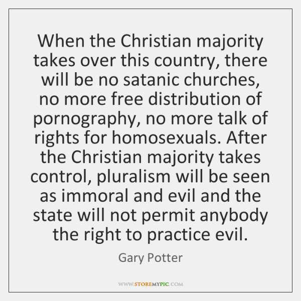 When the Christian majority takes over this country, there will be no ...