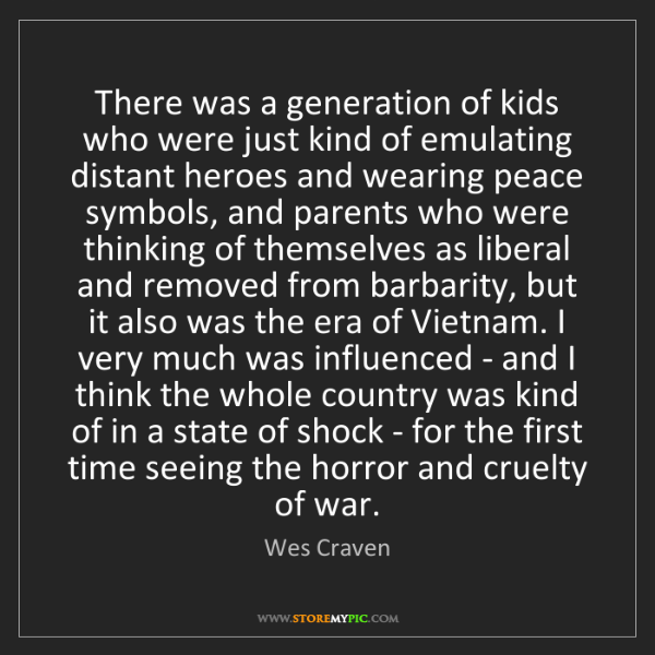 Wes Craven: There was a generation of kids who were just kind of...
