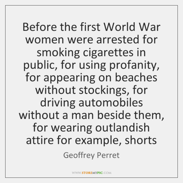 Before the first World War women were arrested for smoking cigarettes in ...