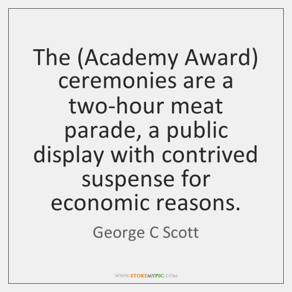 The (Academy Award) ceremonies are a two-hour meat parade, a public display ...