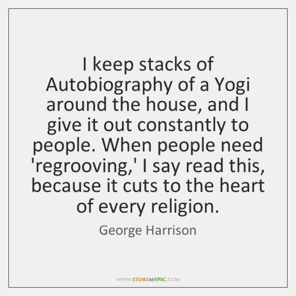 I keep stacks of Autobiography of a Yogi around the house, and ...