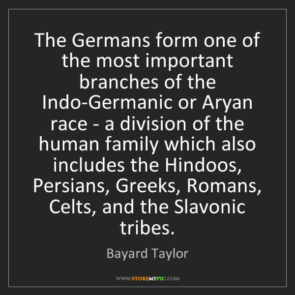 Bayard Taylor: The Germans form one of the most important branches of...