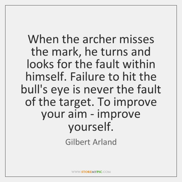 When the archer misses the mark, he turns and looks for the ...