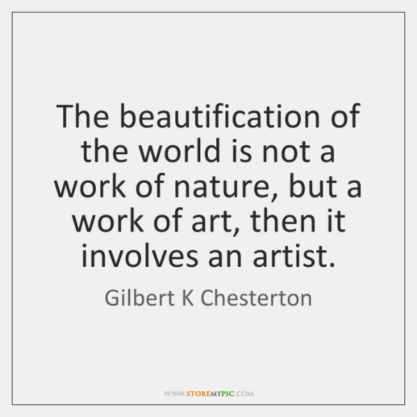 The beautification of the world is not a work of nature, but ...