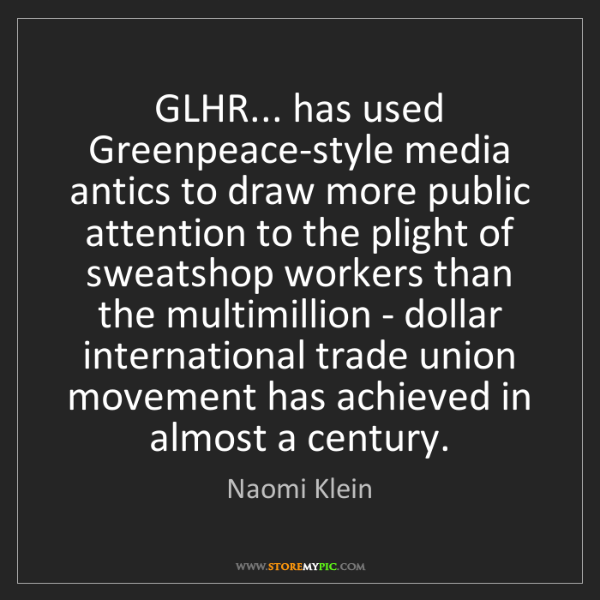 Naomi Klein: GLHR... has used Greenpeace-style media antics to draw...