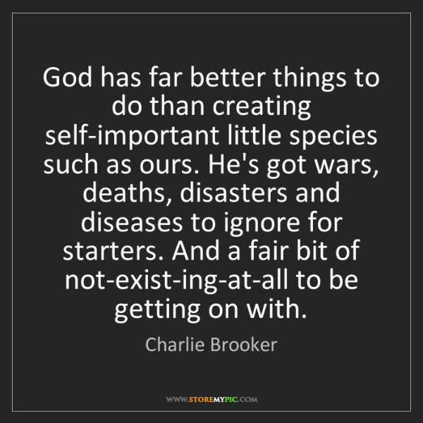Charlie Brooker: God has far better things to do than creating self-important...