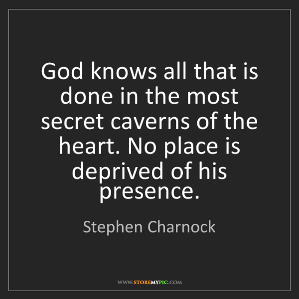 Stephen Charnock: God knows all that is done in the most secret caverns...