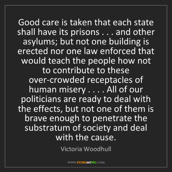 Victoria Woodhull: Good care is taken that each state shall have its prisons...