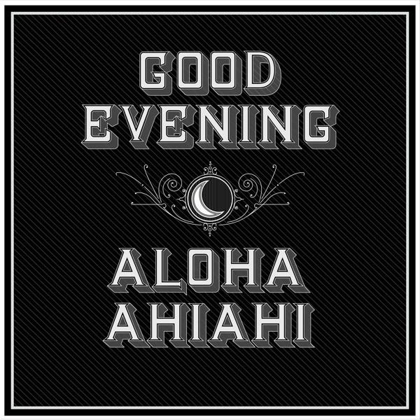 Good evening aloha ahiahi