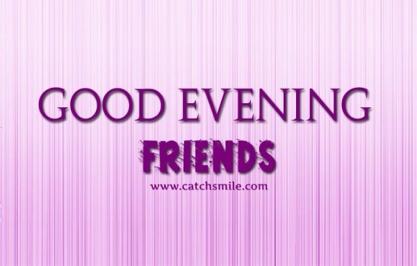 Good evening friends 001