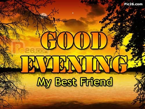 Good evening my best friend