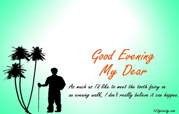 Good evening my dear