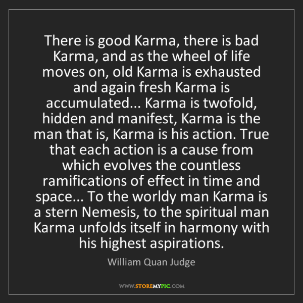 William Quan Judge: There is good Karma, there is bad Karma, and as the wheel...