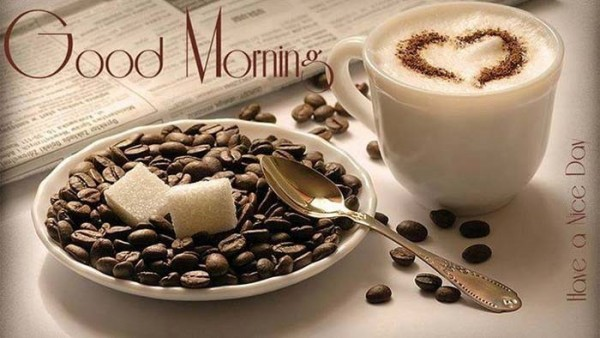 Good morning have a nice day coffee time