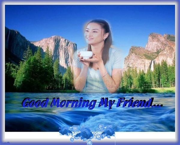 Good morning my friend girl