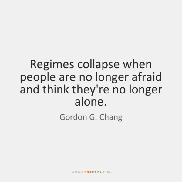 Regimes collapse when people are no longer afraid and think they're no ...