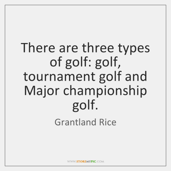 There are three types of golf: golf, tournament golf and Major championship ...