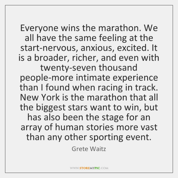 Everyone wins the marathon. We all have the same feeling at the ...