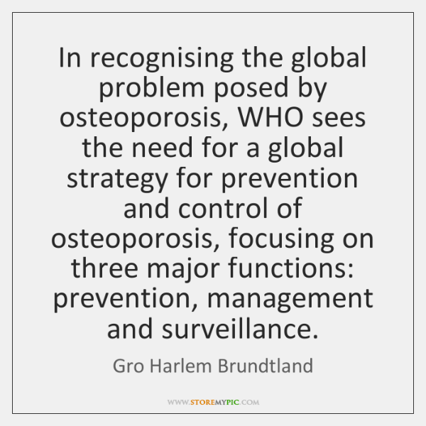 In recognising the global problem posed by osteoporosis, WHO sees the need ...
