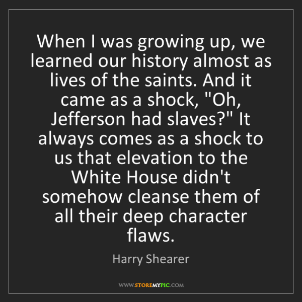 Harry Shearer: When I was growing up, we learned our history almost...