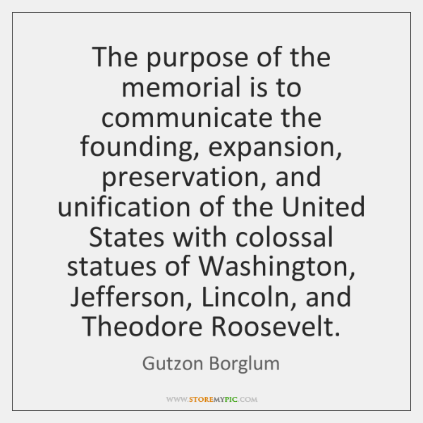 The purpose of the memorial is to communicate the founding, expansion, preservation, ...