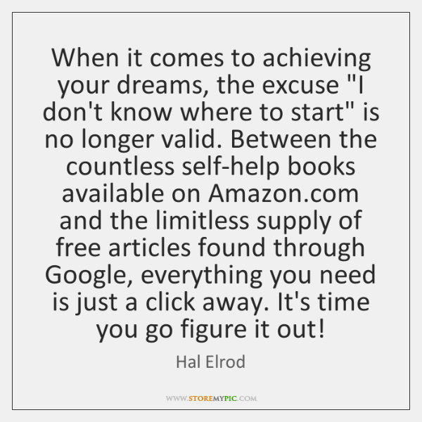"When it comes to achieving your dreams, the excuse ""I don't know ..."