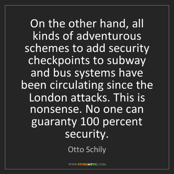 Otto Schily: On the other hand, all kinds of adventurous schemes to...