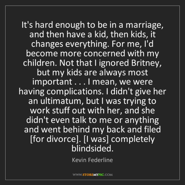Kevin Federline: It's hard enough to be in a marriage, and then have a...