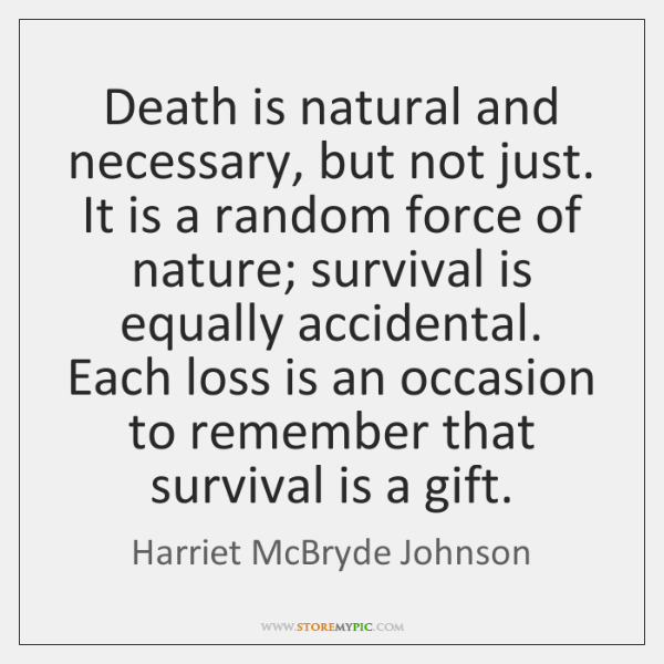 Death is natural and necessary, but not just. It is a random ...