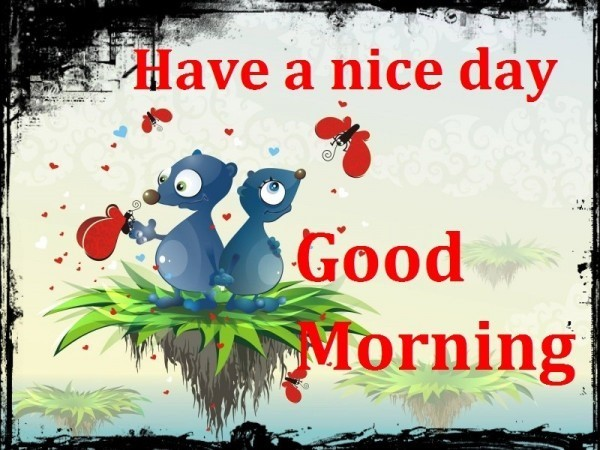 Have a nice day good morning 002