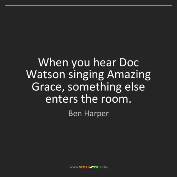 Ben Harper: When you hear Doc Watson singing Amazing Grace, something...
