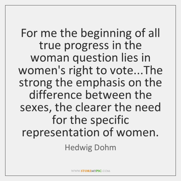 For me the beginning of all true progress in the woman question ...