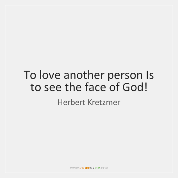 To love another person Is to see the face of God!