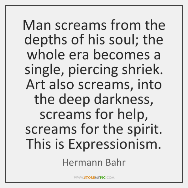 Man screams from the depths of his soul; the whole era becomes ...