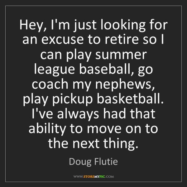 Doug Flutie: Hey, I'm just looking for an excuse to retire so I can...