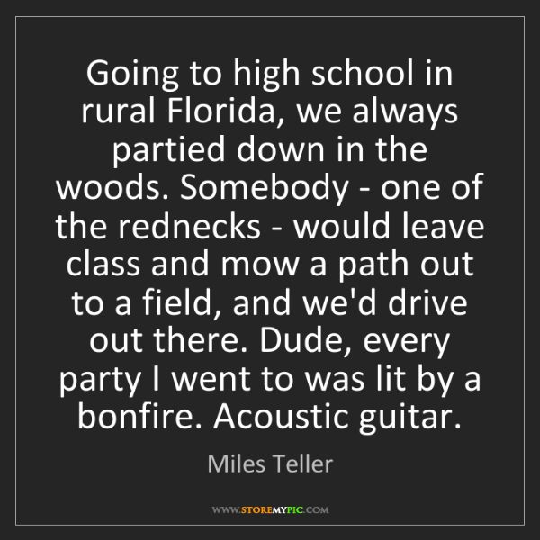 Miles Teller: Going to high school in rural Florida, we always partied...
