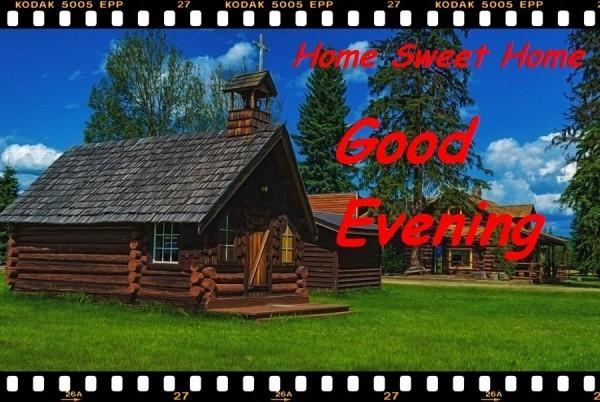 Home sweet home good evening